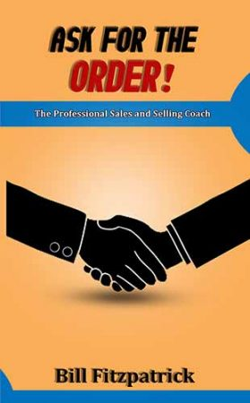 Ask For The Order! The Professional Sales and Selling Coach